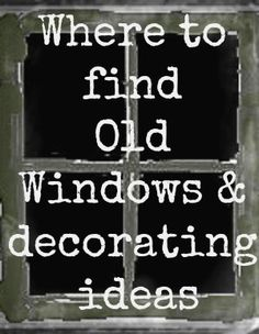 Down to Earth Style: Decorating with Old Windows & Where to Find Them