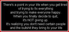 """TOXIC PEOPLE.  We all know a few of them.    """"There's a point in your life when you get tired of trying to fix everything and trying to make everyone happy.  When you finally decide to quit, it's NOT giving up. It's realizing you don't need certain people and the bullshit they bring to your life."""""""