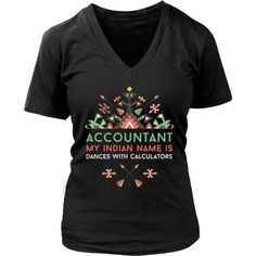 Accountant My Indian Name is Dances with Calculators T-shirt