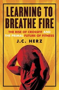 """I am giving away a copy of the CrossFit book """"Learning to Breathe Fire"""" this week."""