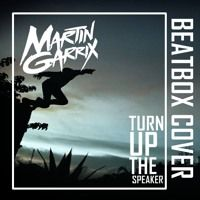 Martin Garrix - Turn Up The Speaker (BeatboxCover By Neolizer) by Neolizer on SoundCloud