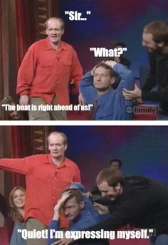This is so hilarious! I will now use that line in the future. :D    'Whose Line Is It Anyways?'