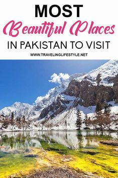 Why would you want to visit Pakistan? Checkout the most beautiful places in Pakistan You'd Love to Visit in 2020.
