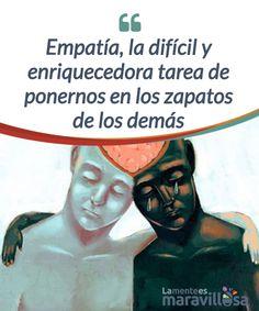 Empatía, la difícil y enriquecedora tarea de ponernos en los zapatos de los demás Las relaciones humanas requieren que seamos considerados, #tolerantes y #respetuosos. El secreto para lograrlo se llama: #empatía. #Psicología