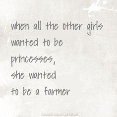 //Not always a farmer, but as smart as one, and never wanted to be a princess.  Something is just not right with princesses.  Just saying.