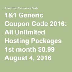 1&1 Generic Coupon Code 2016: All Unlimited Hosting Packages 1st month $0.99 August 4, 2016