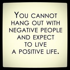Negative people... Yep. Leaving them behind. @Rachel Greene we should live by this ;)