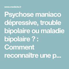Psychose maniaco dépressive, trouble bipolaire ou maladie bipolaire ? : Comment reconnaître une personne bipolaire ?   Medisite Bipolar Disorder, Psychology