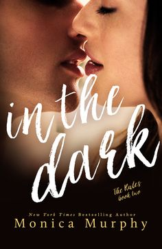 In The Dark by Monica Murphy | The Rules #2 | Published by Self-Published | Release Date August 25th, 2015 | Genres: Contemporary Romance, New Adult Romance