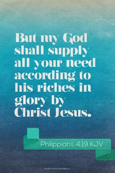 But my God shall supply all your need according to his riches in glory by Christ Jesus. - Philippians 4:19 KJV | Shasta made this with Spoken.ly