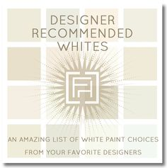 Designer Recommended Whites - an amazing list of white paint choices to help you pick that Oh-so-daunting white. via @FieldstoneHill Design, Darlene Weir