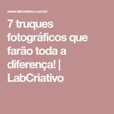 7 truques fotográficos que farão toda a diferença! | LabCriativo