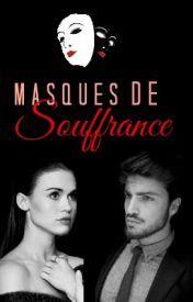 Masques de souffrances -- by F-Rose [Wattpad Story - ongoing] -- http://www.wattpad.com/story/30848686-masques-de-souffrance