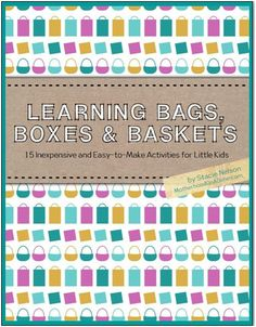 Learning Bags, Baskets, and Boxes:  15 Inexpensive and Easy-to-Make Busy Bag Activities for Little Kids