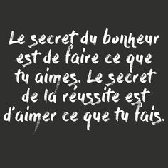 3 étapes importantes pour trouver le bonheur - The secret of happiness is doing what you love. The secret of success is loving what you do. Quotes To Live By Wise, Life Quotes Love, Positive Quotes For Life, Smile Quotes, Words Quotes, Positive Sayings, Deep Quotes, Hindi Quotes, Quotes Quotes