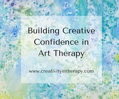 """""""But I'm not good at art."""" Creative therapist often need to help clients overcome insecurity and judgmental self-talk when they make art. Here are 10 strategies to try to build creative confidence."""