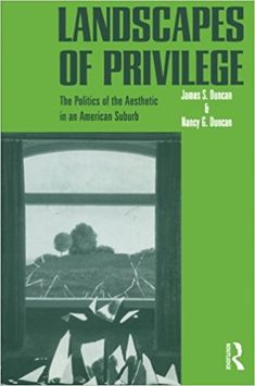 Landscapes of privilege [Recurso electrónico] : aesthetics and affluence in an American suburb / James S. Duncan and Nancy G. Duncan  New York : Routledge, 2004