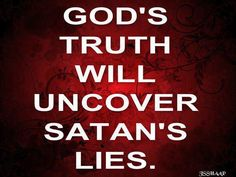 No one likes to be lied to.  Why would we believe lies when we know the TRUTH?