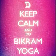keep calm and do bikram yoga