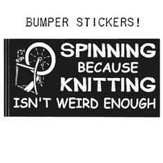 "Love the bumper sticker, 'cause I love being ""weird""!  Spinning- - -The original definition; not what you do on a stationary bike!"