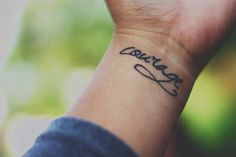 courage tattoo. Thinking of eventually getting something like this