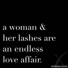 A woman & her lashes are an endless love affair. Xtreme Lashes.