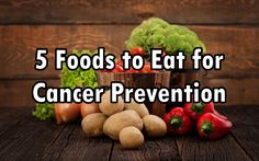 5 Foods to Eat for Cancer Prevention   #cancer