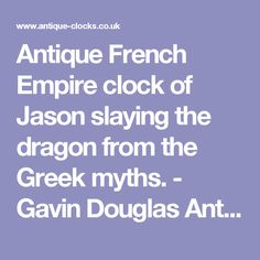 Antique French Empire clock of Jason slaying the dragon from the Greek myths. - Gavin Douglas Antiques