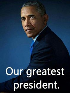 President Barak Obama, a President to be proud of,  not one who is an embarrassment. He will be missed by me!!!