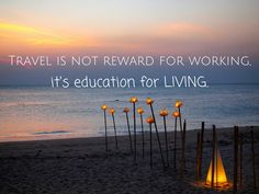 Travel is not reward for working, it's education for Living!