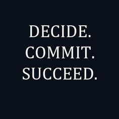 #WordsToLiveBy #decide #commit #succeed
