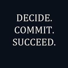 #WordsToLiveBy #decide #commit #succeed