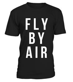 FLY BY AIR  #gift #idea #shirt #image #funny #travel #trip #camping #new #top #best