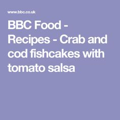 BBC Food - Recipes - Crab and cod fishcakes with tomato salsa