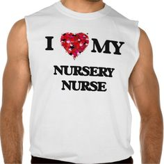 I love my Nursery Nurse Sleeveless T Shirt, Hoodie Sweatshirt