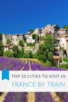Our picks for Top 10 Cities to Visit in France by Train! Easy day and weekend trips from #Paris