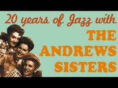 The Andrews Sisters - 20 Years of Jazz in 27 Songs - YouTube