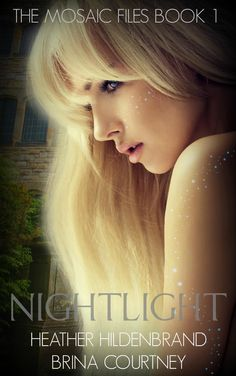 Nightlight: The Mosaic Files 1 by Heather Hildenbrand and Brina Courtney