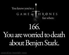 Where is Uncle Benjen?!  Well, if you read the books, my theory is that *SPOILERS* he is Black Hands, the horse rider North of the Wall