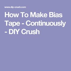 How To Make Bias Tape - Continuously - DIY Crush