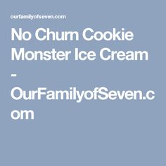 No Churn Cookie Monster Ice Cream - OurFamilyofSeven.com