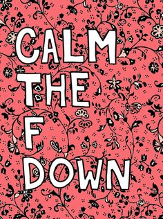 Calm the F Down Print - Hand-Illustrated. $20.00 // buying this immediately.