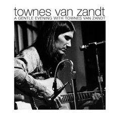 Townes Van Zandt - A Gentle Evening with Townes Van Zandt