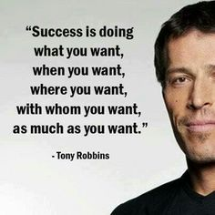 """Success is doing what you want, when you want, where you want, with whom you want, as much as you want."" - Tony Robbins www.CareerFlexibility.Rocks"