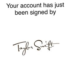 Please tell me I'm not the only one who thought this was ACTUALLY taylor's signature?