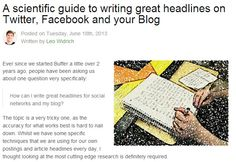 A Scientific Guide to Writing Great Headlines on Twitter, Facebook, and your Blog.