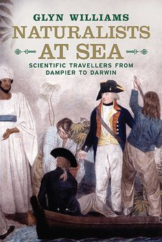 Buy Naturalists at Sea Scientific Travellers from Dampier to Darwin: NHBS - Glyn Williams, Yale University Press Cambridge Library, Environmental Studies, Man Set, Book Images, New Perspective, Darwin, Life Science, Natural History, Nonfiction