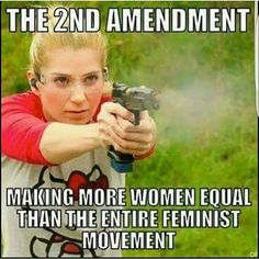 The Second Amendment. Making more women equal than the entire feminist movement.  #Feminism #Imnotwithher #Liberals #Libtards #Suck   http://www.sonsoflibertytees.com/patriotblog/the-second-amendment-making-more-women-equal-than-the-entire-feminist-movement-2/?utm_source=PN&utm_medium=Pinterest+%28Memes+Only%29&utm_campaign=SNAP%2Bfrom%2BSons+of+Liberty+Tees%3A+A+Liberty+and+Patriot+Blog-24869-The+Second+Amendment.+Making+more+women+equal+than+the+entire+feminist+movement