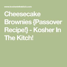 Cheesecake Brownies {Passover Recipe!}  - Kosher In The Kitch!