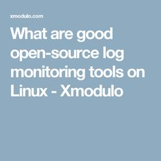 What are good open-source log monitoring tools on Linux - Xmodulo